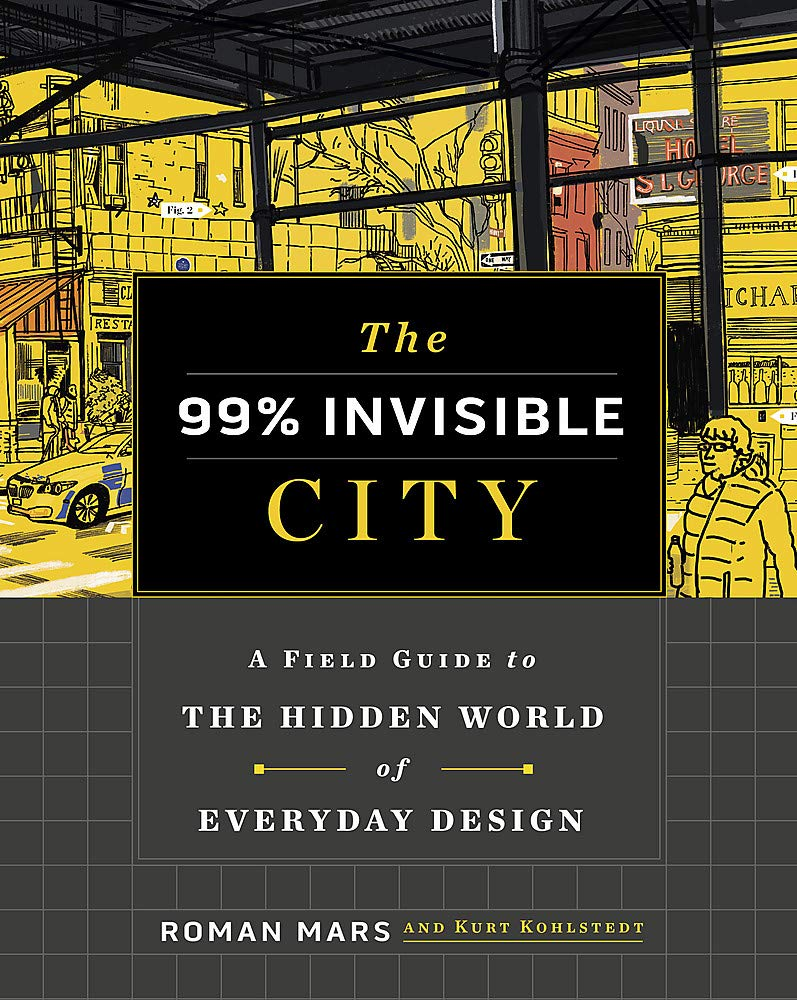 The 99% Invisible City: A Field Guide To The Hidden World of Everyday Design | Roman Mars | Charlie Byrne's