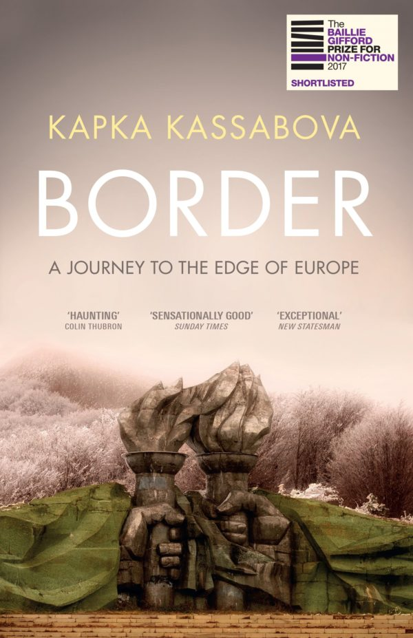 Border: A Journey To The Edge of Europe by Kapka Kassabova