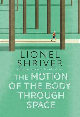 Lionel Shriver | Motion Of The Body Through Space | 9780007560790 | Daunt Books