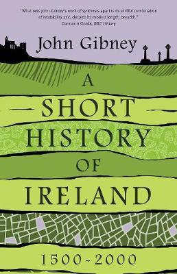 Short History of Ireland, 1500-2000 by John Gibney