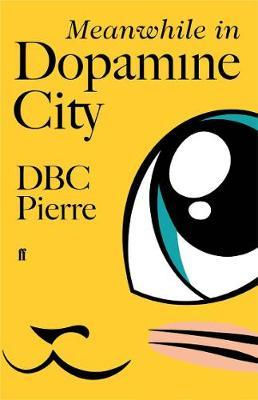 Meanwhile In Dopamine City | DBC Pierre | Charlie Byrne's