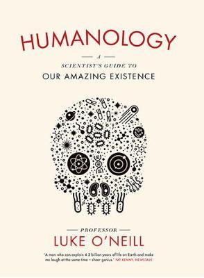 Humanology: A Scientist's Guide To Our Amazing Existence by Professor Luke O'Neill