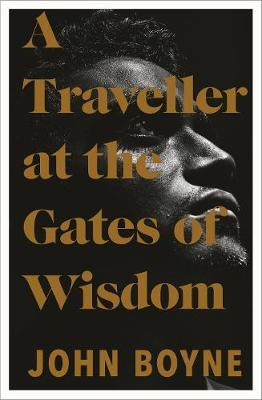 John Boyne | A Traveller at the Gates of Wisdom | 9780857526205 | Daunt Books