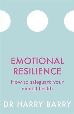 Harry Barry | Emotional Resilience: How to safeguard your mental health | 9781409174578 | Daunt Books