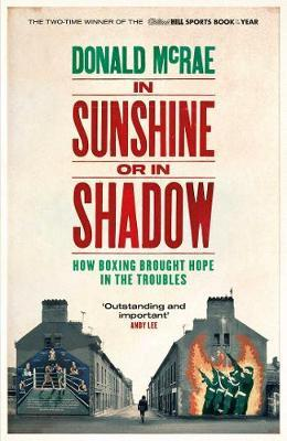In Sunshine Or In Shadow: Shortlisted For The William Hill Sports Book of the Ye | Donald McRae | Charlie Byrne's