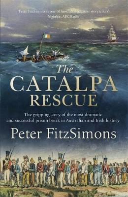 Peter FitzSimons | Catalpa Rescue: The gripping story of the most dramatic and successful prison st | 9781472131348 | Daunt Books
