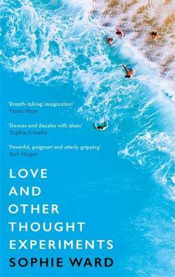 Love and Other Thought Experiments | Sophie Ward | Charlie Byrne's