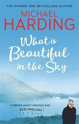 Michael Harding | What is Beautiful in the Sky: A book about endings and beginnings | 9781473691018 | Daunt Books