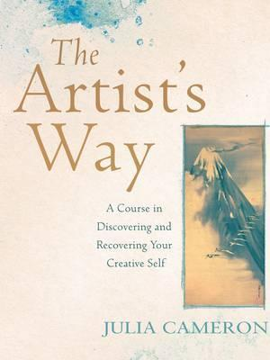 Artist's Way: A Course In Discovering and Recovering Your Creative Self by Julia Cameron