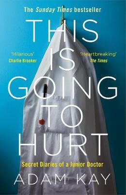 Adam Kay | This is Going to Hurt: Secret Diaries of a Junior Doctor | 9781509858637 | Daunt Books
