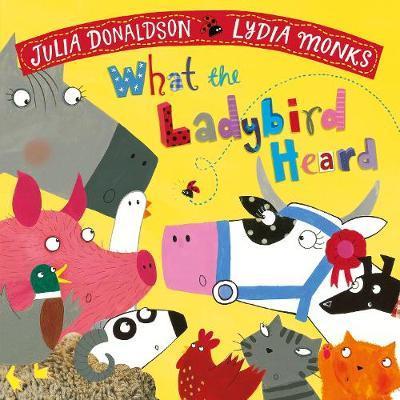 Julia Donaldson | What the Ladybird Heard | 9781509862566 | Daunt Books