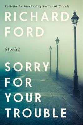 Sorry For Your Trouble | Richard Ford | Charlie Byrne's