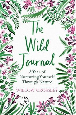 Wild Journal: A Year of Nurturing Yourself Through Nature | Willow Crossley | Charlie Byrne's