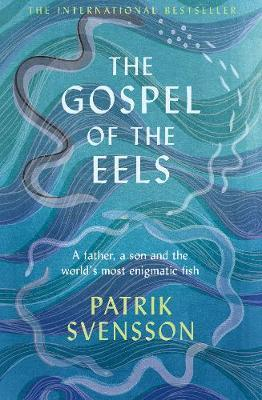 The Gospel of the Eels: A Father, A Son and The World's Most Enigmatic Fish | Patrik Svensson | Charlie Byrne's