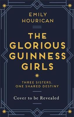 Emily Hourican | The Glorious Guinness Girls | 9781529352870 | Daunt Books