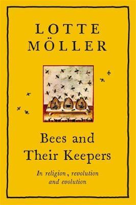 Bees and Their Keepers: Through The Seasons and Centuries, From Waggle-dancing T | Lotte Moeller | Charlie Byrne's