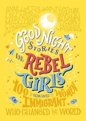 Goodnight Stories For Rebel Girls : 100 Immigrant Women Who Changed The World | Elena Favilli | Charlie Byrne's