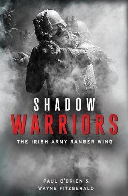Shadow Warriors: The Irish Army Ranger Wing | Paul O'Brien | Charlie Byrne's