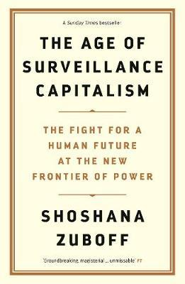 Shoshana Zuboff | Age of Surveillance Capitalism: The Fight for a Human Future at the New Frontier | 9781781256855 | Daunt Books