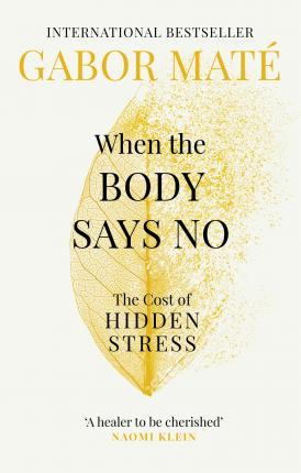 Gabor Mate | When the Body Says No: The Cost of Hidden Stress | 9781785042225 | Daunt Books
