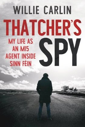 Willie Carlin | Thatcher's Spy: My Life as an MI5 Agent Inside Sinn Fein | 9781785372858 | Daunt Books