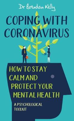 Coping With Coronavirus: How To Stay Calm and Protect Your Mental Health – A Psy | Brendan Kelly | Charlie Byrne's