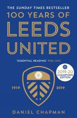 Daniel Chapman | 100 Years of Leeds United: 1919-2019 | 9781785786358 | Daunt Books