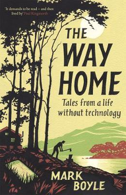 Mark Boyle | The Way Home: Tales from a life without technology | 9781786077271 | Daunt Books