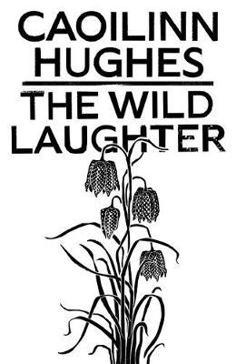 Caoilinn Hughes | The Wild Laughter | 9781786077813 | Daunt Books