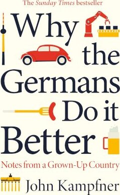 Why The Germans Do It Better | John Kampfner | Charlie Byrne's