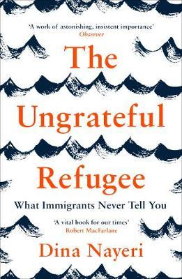Ungrateful Refugee: What Immigrants Never Tell You | Dina Nayeri | Charlie Byrne's