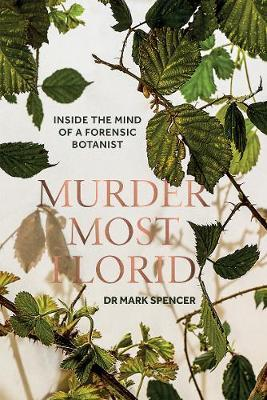 Murder Most Florid: Inside The Mind of A Forensic Botanist | Mark Spencer | Charlie Byrne's
