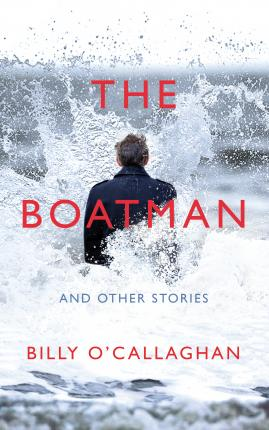Billy O'Callaghan | Boatman and Other Stories | 9781787330900 | Daunt Books