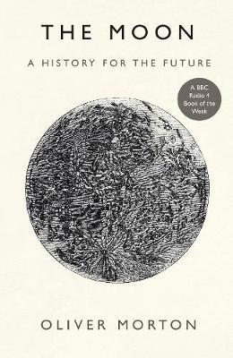 Moon: A History For The Future | Oliver Morton | Charlie Byrne's