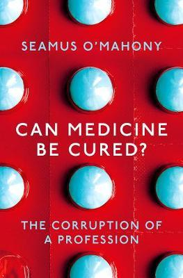 Seamus O'Mahony | Can Medicine Be Cured?: The Corruption of a Profession | 9781788544559 | Daunt Books
