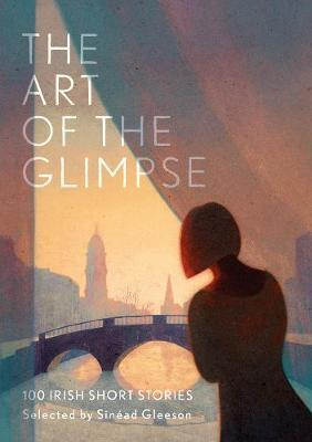 Selected by Sinéad Gleeson | The Art of the Glimpse | 9781788548809 | Daunt Books