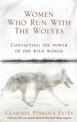 Clarissa Pinkol Estes | Women Who Run With The Wolves: Contacting the Power of the Wild Woman | 9781846041099 | Daunt Books