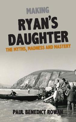 Paul Benedict Rowan | Making Ryan's Daughter | 9781848407657 | Daunt Books