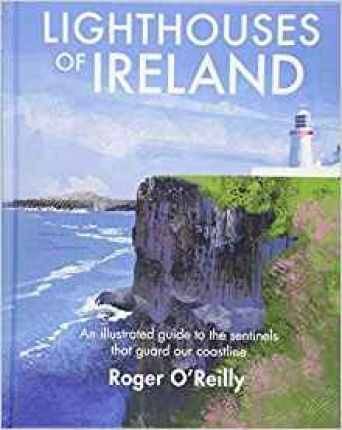 Roger O'Reilly | Lighthouses of Ireland: An Illustrated Guide to the Sentinels that Guard our Coa | 9781848893535 | Daunt Books