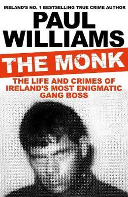 The Monk : The Life and Times of Ireland's Most Enigmatic Gang Boss | Paul Williams | Charlie Byrne's