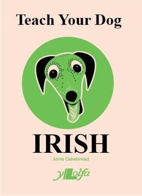 Anne Cakebread | Teach Your Dog Irish | 9781912631094 | Daunt Books