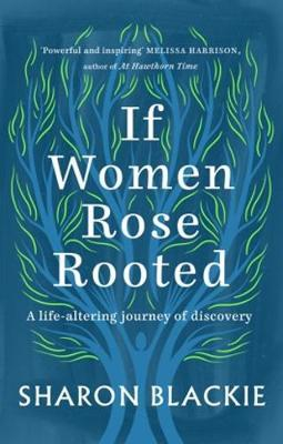 Sharon Blackie | If Women Rose Rooted | 9781912836017 | Daunt Books