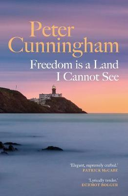 Peter Cunningham | Freedom Is A Land I Cannot See | 9781913207205 | Daunt Books