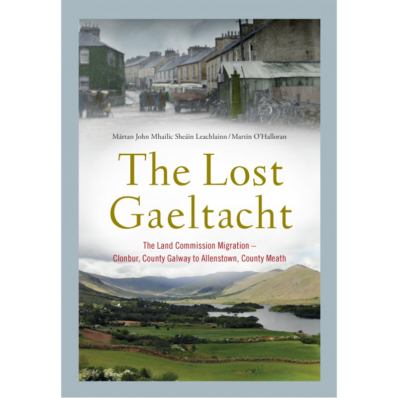 The Lost Gaeltacht, The Land Commission Migration-clonbur To Allenstown | Martin O'Halloran | Charlie Byrne's