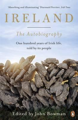 Edited by John Bowman | Ireland : The Autobiography | 9780141034676 | Daunt Books