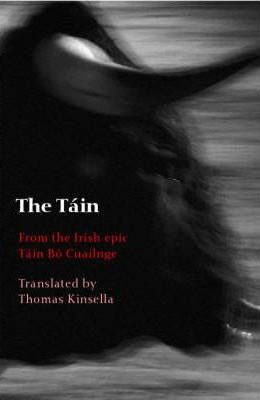 The Táin : From The Irish Epic Táin Bó Cuailgne | Thomas Kinsella | Charlie Byrne's