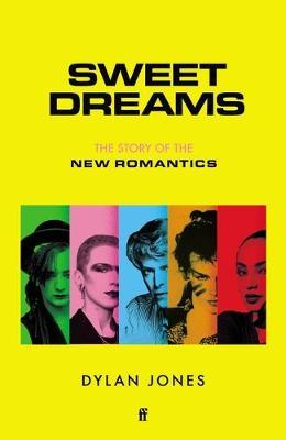 Sweet Dreams – The Story of the New Romantics | Dylan Jones | Charlie Byrne's