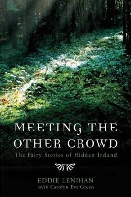 Meeting The Other Crowd – The Fairy Stories of Hidden Ireland | Eddie Lenihan with Carolyn Eve Green | Charlie Byrne's