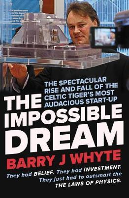 Barry J Whyte | The Impossible Dream: The spectacular rise and fall of Steorn
