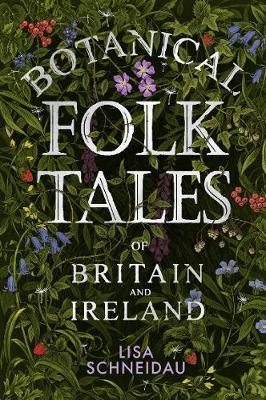 Lisa Schneidau | Botanical Folktales of Britain and Ireland | 9780750981217 | Daunt Books